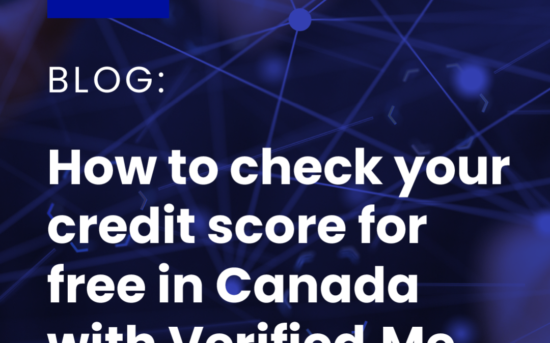 How to check your credit scorefor free in Canada withVerified.Me